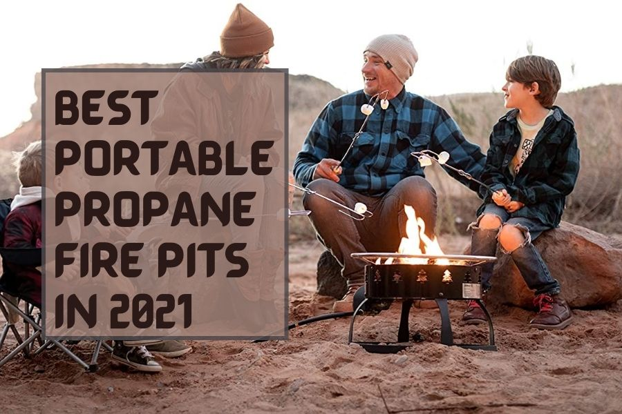 BEST PORTABLE PROPANE FIRE PITS IN 2021